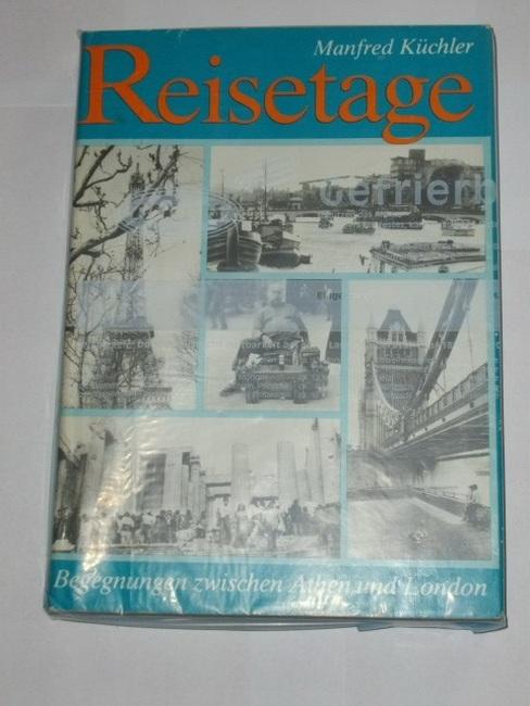 Küchler, Manfred: Reisetage : Begegnungen zwischen Athen u. London Manfred Küchler Text u. Bild