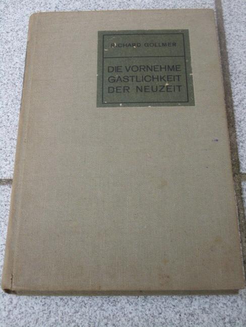 Die  vornehme Gastlichkeit der Neuzeit : E. Handbuch d. modernen Geselligkeit, Tafeldekoration u. Kücheneinrichtung Hrsg. v. Richard Gollmer