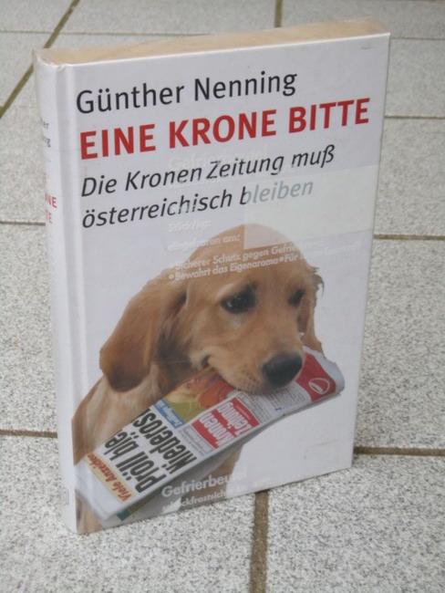 Eine Krone bitte : die Kronen-Zeitung muß österreichisch bleiben Günther Nenning. Mit einem Dossier von Peter Csulak