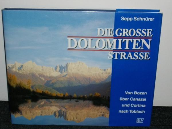Schnürer, Sepp: Die  grosse Dolomiten-Strasse : von Bozen über Canazei und Cortina nach Toblach Sepp Schnüer
