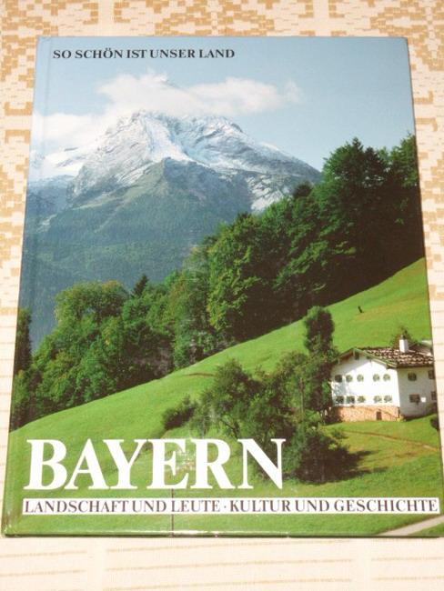 Widmann, Werner A. [Mitverf.]: Bayern : [Landschaft und Leute, Kultur und Geschichte]