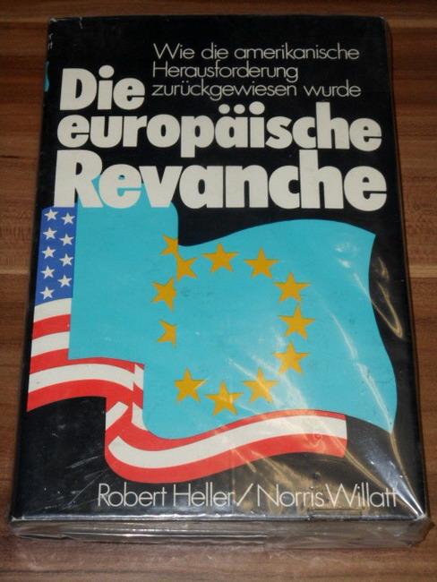 Die europäische Revanche : wie d. amerikan. Herausforderung zurückgewiesen wurde [Aus d. Engl. übertr. von Rudolf Herlt]