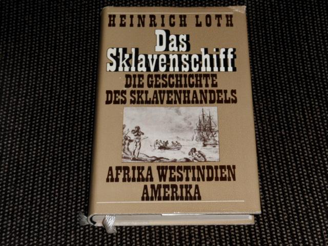 Das  Sklavenschiff : die Geschichte des Sklavenhandels ; Afrika, Westindien, Amerika Heinrich Loth. [Zeichn.: Armin Wohlgemuth]