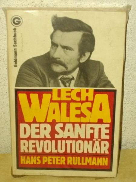 Lech Walesa : d. sanfte Revolutionär Hans Peter Rullmann