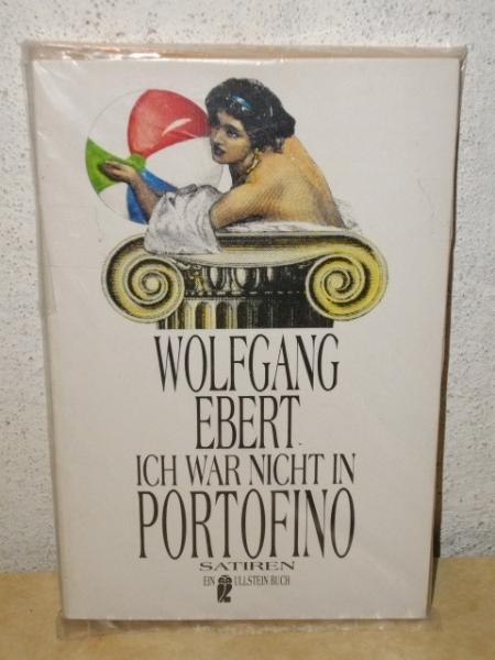 Ich war nicht in Portofino : Satiren Wolfgang Ebert