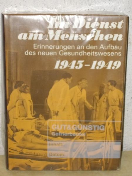 Im Dienst am Menschen Erinnerungen an den Aufbau des neuen Gesundheitswesen 1945-1949