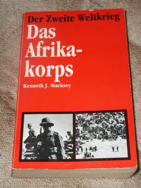 Das  Afrika-Korps (Afrikakorps) Kenneth J. Macksey. [Aus d. Amerikan. von U. Fronz]