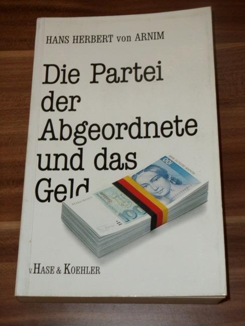 Die  Partei, der Abgeordnete und das Geld Hans Herbert von Arnim