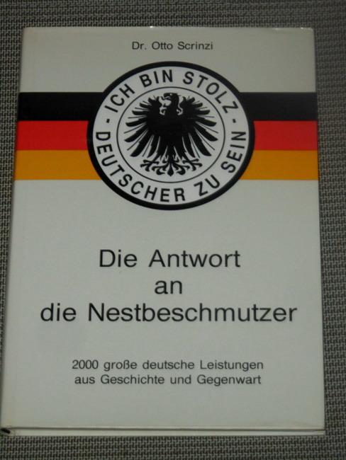 Ich bin stolz Deutscher zu sein : die Antwort an die Nestbeschmutzer Otto Scrinzi (Hrsg.)