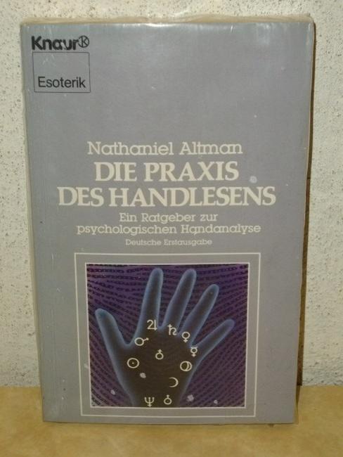Die  Praxis des Handlesens : e. Ratgeber zur psycholog. Handanalyse Nathaniel Altman. Aus d. Engl. von Erika Ifang