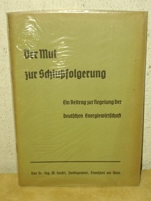 Hensel, Werner: Der  Mut zur Schlußfolgerung Ein Beitr. zur Regelg d. dt. Energiewirtschaft / W. Hensel
