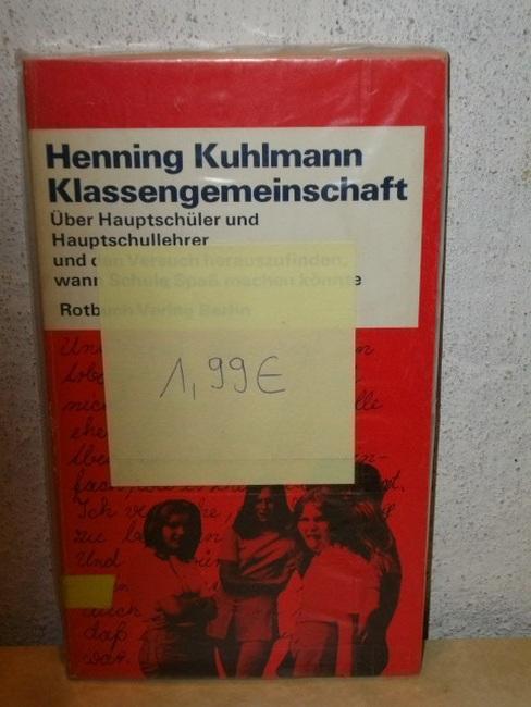 Klassengemeinschaft über Hauptschüler u. Hauptschullehrer u. d. Versuch herauszufinden, wann Schule Spass machen könnte / Henning Kuhlmann
