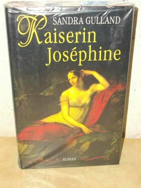 Kaiserin Joséphine Roman / Sandra Gulland. Aus dem Amerikan. von Sigrid Gent