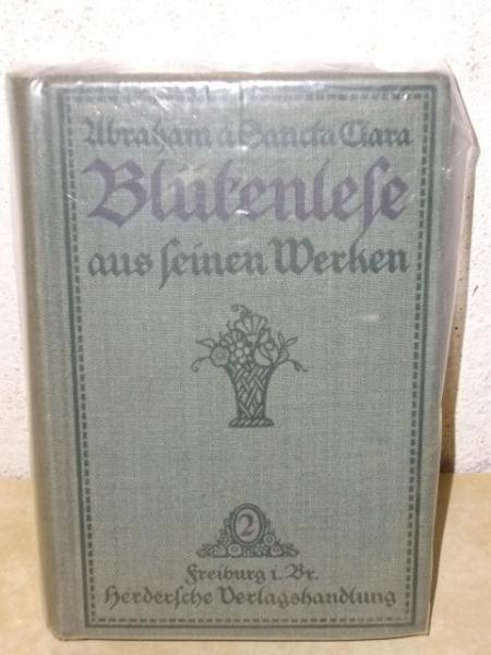 Abraham a Sancta Clara - Blütenlese aus seinen Werken Zweites Bändchen Von Karl Bertsche