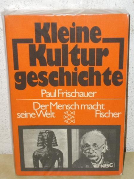 Kleine Kulturgeschichte d. Mensch macht seine Welt / Paul Frischauer