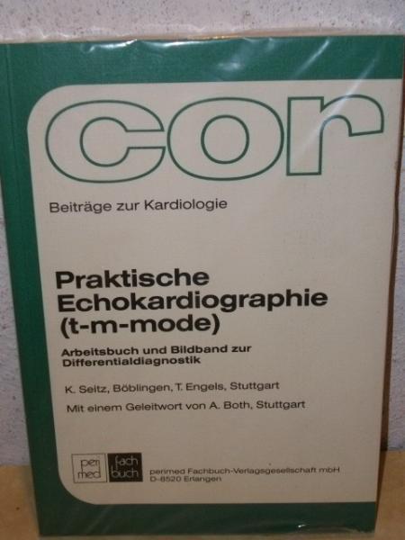 Praktische Echokardiographie (t-m-mode) Arbeitsbuch u. Bildbd. zur Differentialdiagnostik / K. Seitz ; T. Engels. Mit e. Geleitw. von A. Both