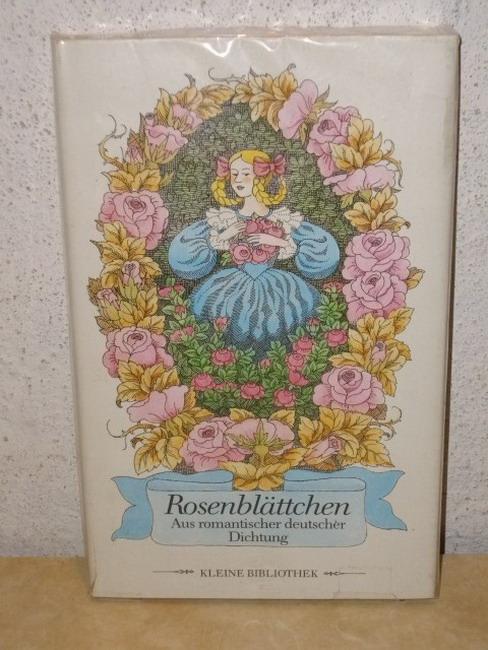 Rosenblättchen - Aus romantischer deutscher Dichtung
