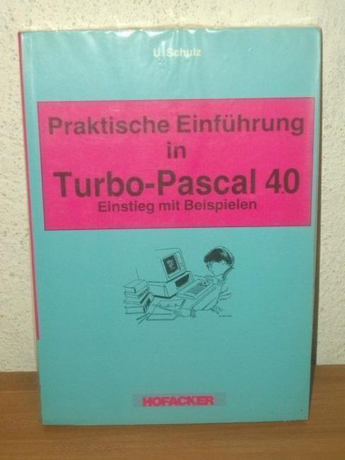 Praktische Einführung in Turbo-Pascal 40 [Einstieg mit Beispielen] / U. Schulz