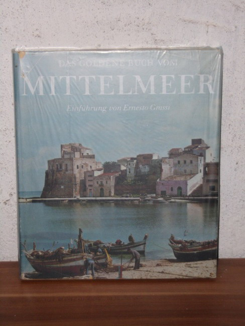 Das  goldene Buch vom Mittelmeer [Einf. von Ernesto Grassi. Mit 158 einfarb. u. 16 farb. Abb. hrsg. von Josef H. Biller u. Hans-Peter Rasp]