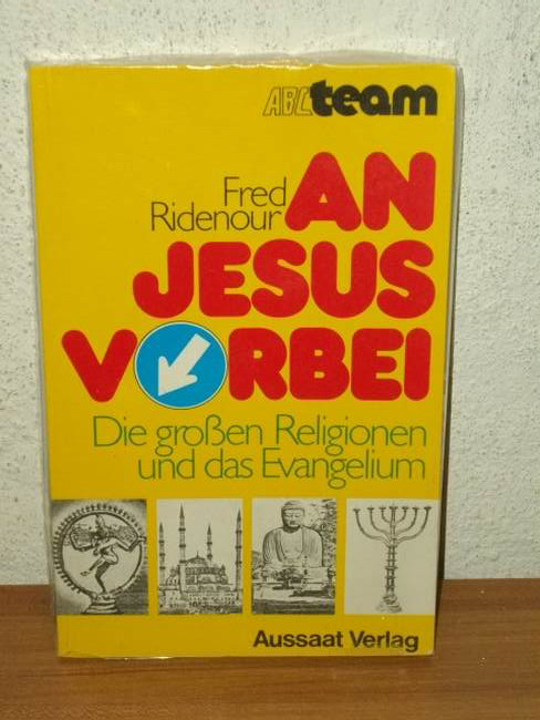 An Jesus vorbei d. grossen Religionen u.d. Evangelium / Fred Ridenour. [Aus d. Amerikan. übers. von Sibylle Lehmann]