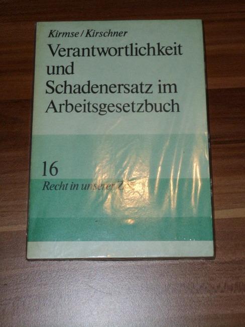 Verantwortlichkeit und Schadenersatz im Arbeitsgesetzbuch. Kirmse-Kirschner, Schriftenreihe Recht in unserer Zeit ; 16 1. Aufl.