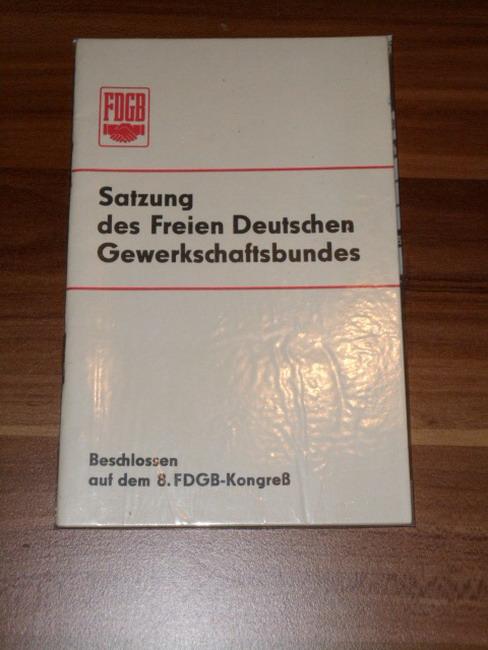Satzung des Freien Deutschen Gewerkschaftsbundes. Beschlossen auf dem 8. FDGB-Kongreß.