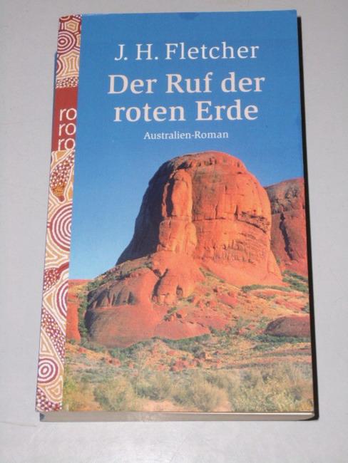 Der Ruf der roten Erde : Australien-Roman. J. H. Fletcher. Dt. von Constanze Rheinholz, Rororo ; 24093 Dt. Erstausg.