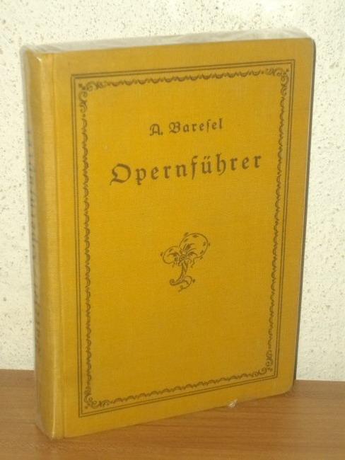 Opernführer : Inhalt, Art u. Geschichte d. Standwerke des deutschen Spielplans. Lehrmeister-Bücherei ; Nr 916-921