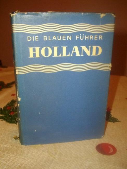 Holland. dieser Führer wurde neuverf. von Monique Severin-Brouhot. Dt. Bearb. von Elisabeth Pflanzer, Die blauen Führer