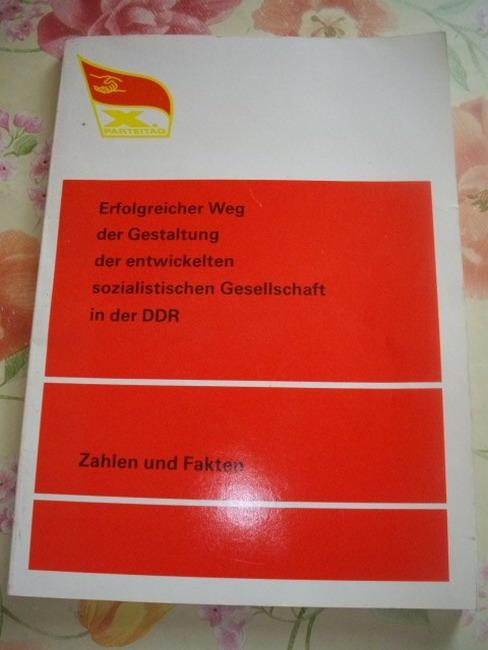 Erfolgreicher Weg der Gestaltung der entwickelten sozialistischen Gesellschaft in der DDR : Zahlen u. Fakten. zsgest. von Abt. d. Zentralkomitees d. SED u. d. Staatl. Zentralverwaltung für Statistik d. DDR