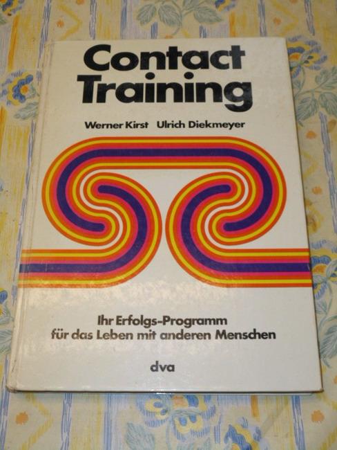 Kirst, Werner und Ulrich Diekmeyer: Contact Training : Ihr Erfolgs-Programm f. d. Leben mit anderen Menschen. Werner Kirst; Ulrich Diekmeyer. [Graf. Gestaltung: Brian Bagnall]