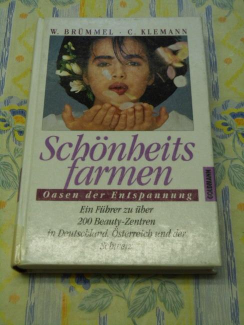 Schönheitsfarmen : Oasen der Entspannung ; ein Führer zu über 200 Beauty-Zentren in Deutschland, Österreich und der Schweiz. W. Brümmel ; C. Klemann Orig.-Ausg., 1. Aufl.