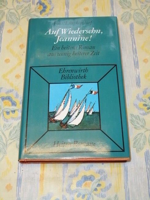 Auf Wiedersehn, Jeannine! : Ein heiterer Roman aus wenig heiterer Zeit. Ehrenwirth-Bibliothek Sonderausg.