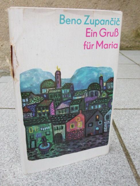 Zupancic, Beno und Barbara Sparing: Ein Gruss für Maria : Roman. Beno Zupancic. [Aus d. Slowen. Dt. von Barbara Sparing] 2. Aufl.