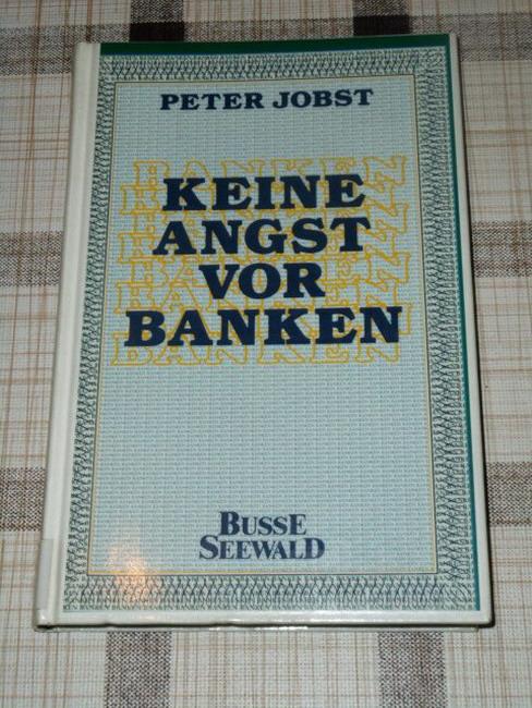 Jobst, Peter: Keine Angst vor Banken.