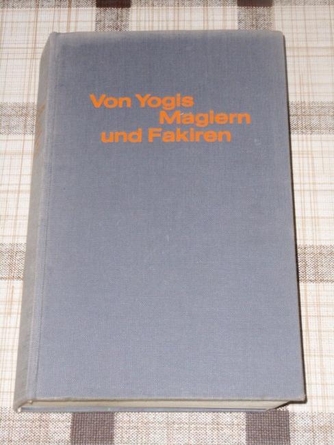 Von Yogis, Magiern und Fakiren : Begegnungen in Indien. [Aus d. Engl. neu übers. von Friedrich Hundt]