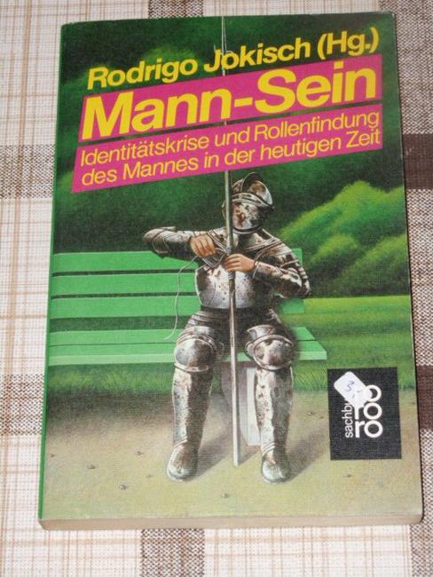 Jokisch, Rodrigo [Hrsg.]: Mann-Sein : Identitätskrise u. Rollenfindung d. Mannes in d. heutigen Zeit rororo ; 7500 : rororo-Sachbuch Orig.-Ausg.