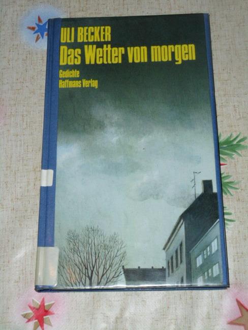 Becker, Uli: Das Wetter von morgen : Gedichte. 1. - 4. Tsd.