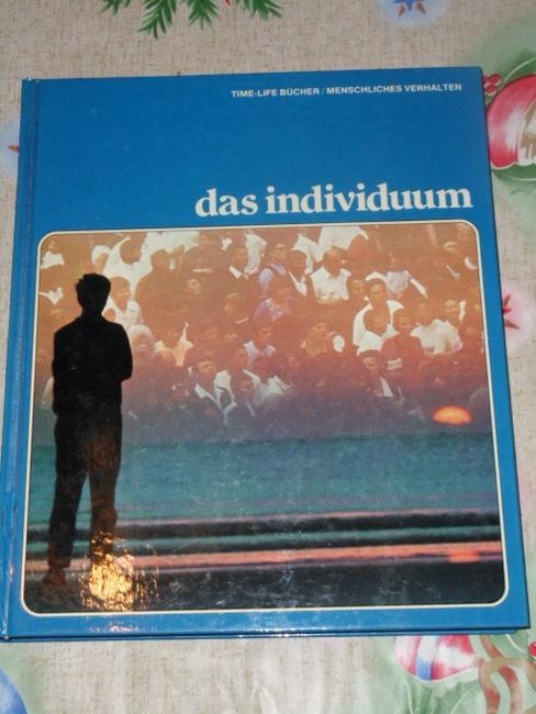 Das Individuum. von u.d. Red. d. Time-Life-Bücher. [Aus d. Engl. übertr. von Ingrid Hyland], Menschliches Verhalten Time-Life-Bücher