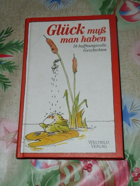Sinhuber, Brigitte [Hrsg.]: Glück muß man haben: 16 hoffnungsvolle Geschichten ausgew. von Brigitte Sinhuber-Erbacher