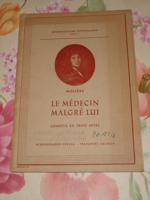 Le Médecin malgré lui : [Comédie en 3 actes]. Molière. Hrsg. von Alfred Ehrentreich, Neusprachliche Textausgaben ; H. 19 : Französische Reihe