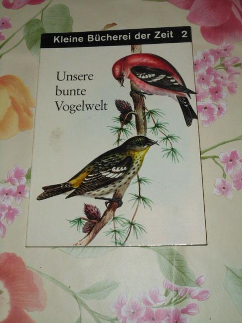 Unsere bunte Vogelwelt : Ein Ausflug in d. Welt d. heim. Singvögel. [Lieselotte Schutz], Kleine Bücherei der Zeit ; 2 3. Auflage