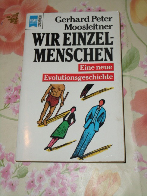 Wir Einzelmenschen : e. neue Evolutionsgeschichte. [Heyne-Bücher / 19 / Heyne-Sachbuch] Heyne-Bücher : 19, Heyne-Sachbuch ; Nr. 6 Orig.-Ausg.
