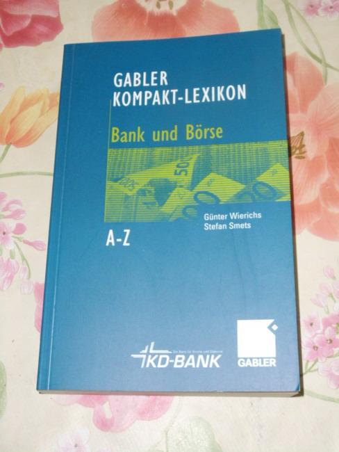 Wierichs, Günter und Stefan Smets: Gabler, Kompakt-Lexikon Bank und Börse : 2000 Begriffe nachschlagen, verstehen, anwenden ; [A - Z]. von Günter Wierichs ; Stefan Smets. 4. Aufl.