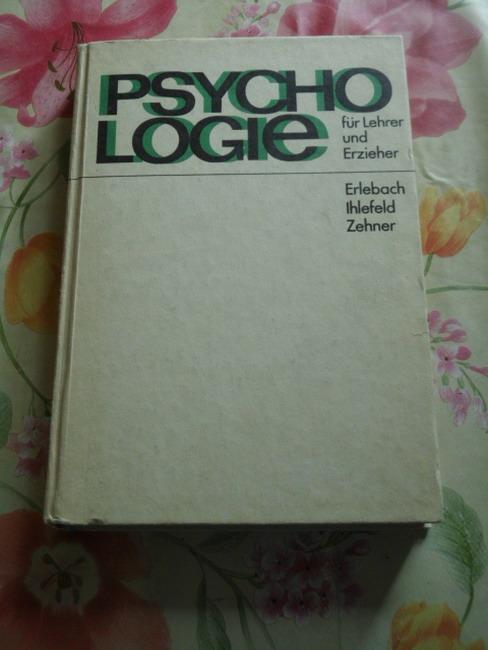Erlebach, Ernst, Ulrich Ihlefeld und Kurt Zehner: Psychologie für Lehrer und Erzieher. E. Erlebach ; U. Ihlefeld ; K. Zehner 5. Aufl.