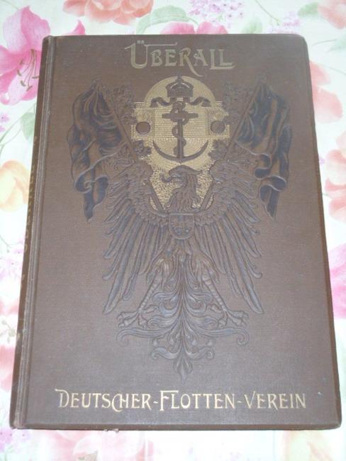 Überall - Zeitschrift des Deutschen Flotten-Vereins (2. Jahrgang 1900, komplett Heft 1-12, gebunden)