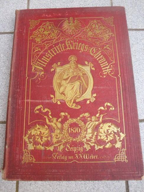 Illustrirte Kriegs-Chronik. Gedenkbuch an den Deutsch-Französischen Feldzug von 1870 - 1871.