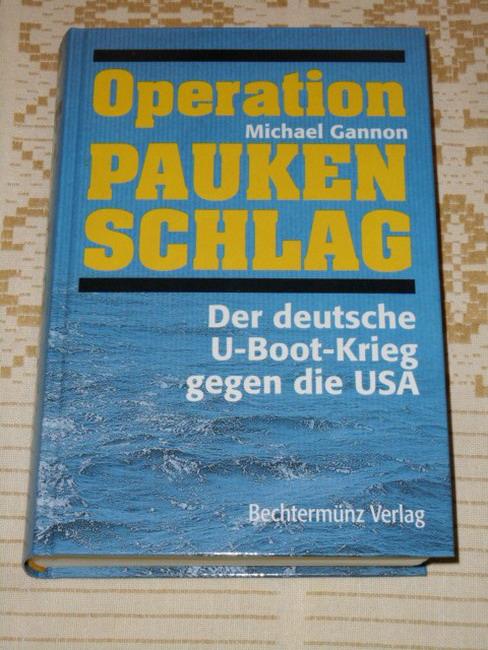 Operation Paukenschlag : der deutsche U-Boot-Krieg gegen die USA. [Übers.: Klaus-Dieter Schmidt]