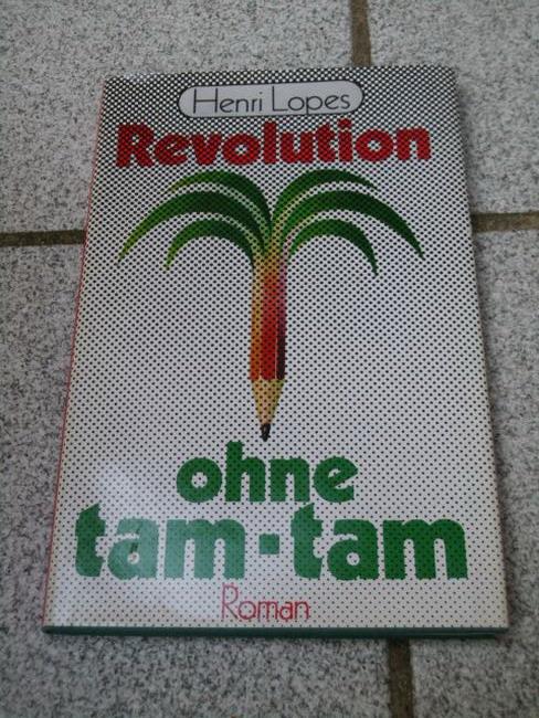 Revolution ohne tam-tam : Roman. Henri Lopes. Aus d. Franz. von Armin Kerker 1. Aufl.