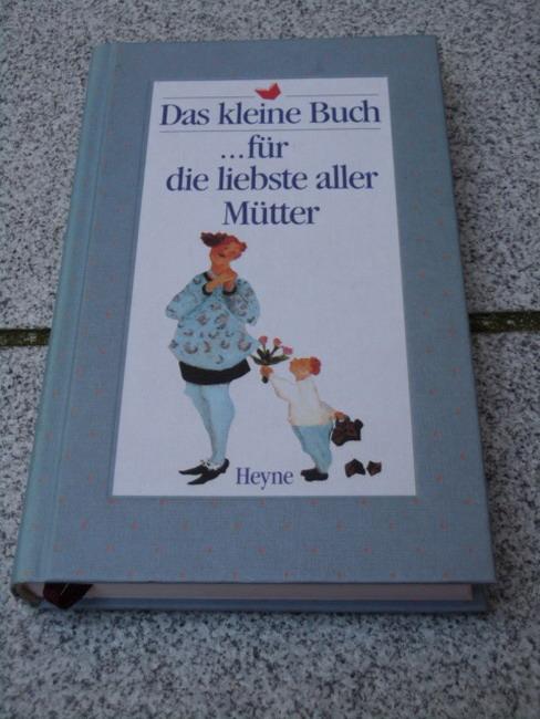 Das kleine Buch ... für die liebste aller Mütter / mit Bildern von Susanne Janssen 3. Auflage